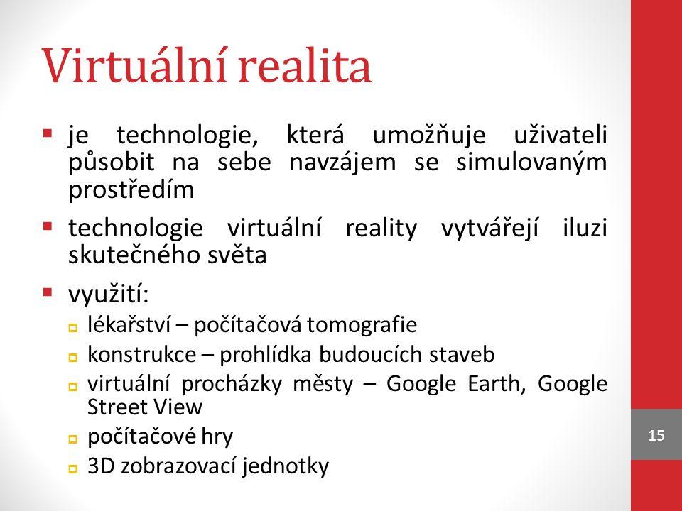 Virtuální realita  je technologie, která umožňuje uživateli působit na sebe navzájem se simulovaným prostředím  technologie virtuální reality vytvář