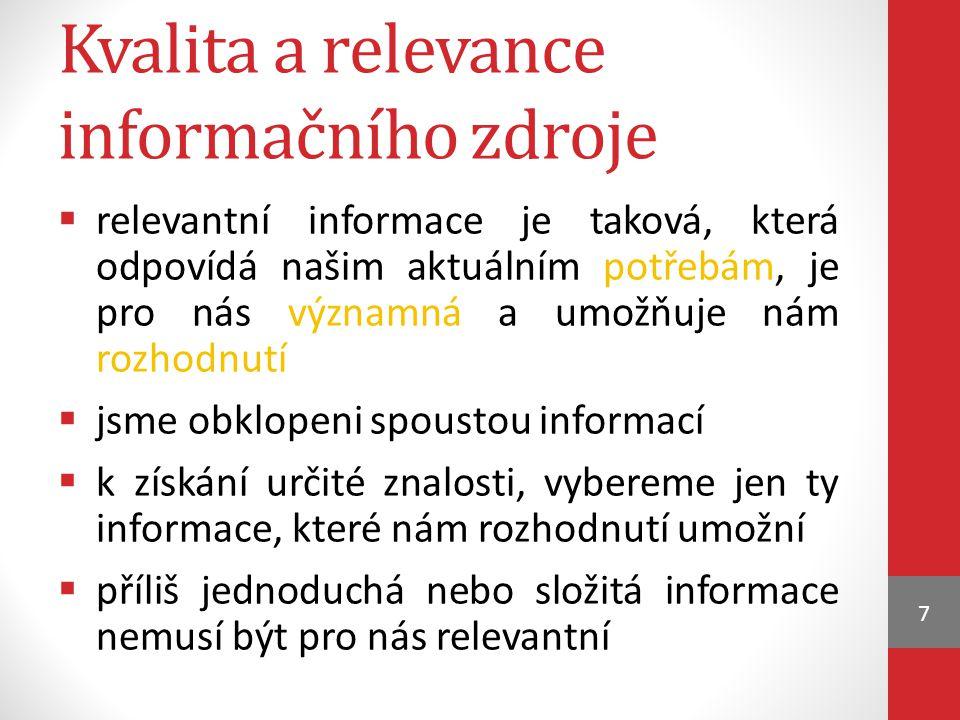 Parametry kvalitního informačního zdroje  správnost  neměl by obsahovat chyby  ověřujeme si informace z dalších nezávislých zdrojů  kvalitní zdroj – sám ověřuje informace, uvádí informační zdroje a způsob získání informací  odbornost autora  musí být uveden autor, případně i jeho odborná způsobilost  gramatická správnost a literární úroveň článků často svědčí o odbornosti 8
