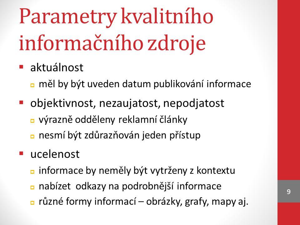 Parametry kvalitního informačního zdroje  aktuálnost  měl by být uveden datum publikování informace  objektivnost, nezaujatost, nepodjatost  výraz