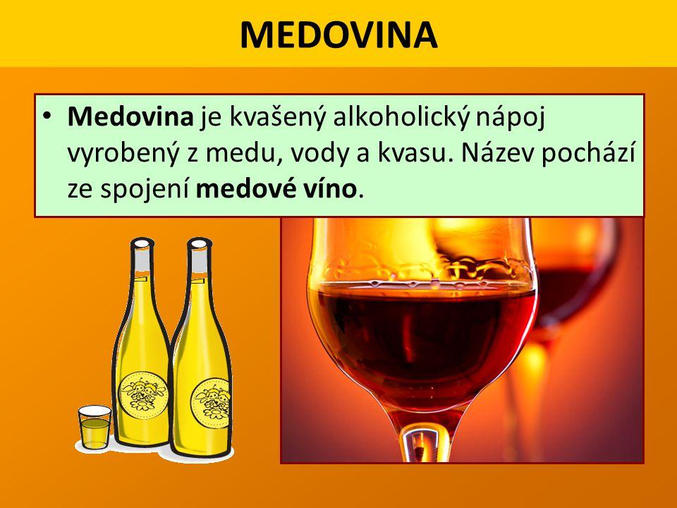 Medovina je kvašený alkoholický nápoj vyrobený z medu, vody a kvasu.