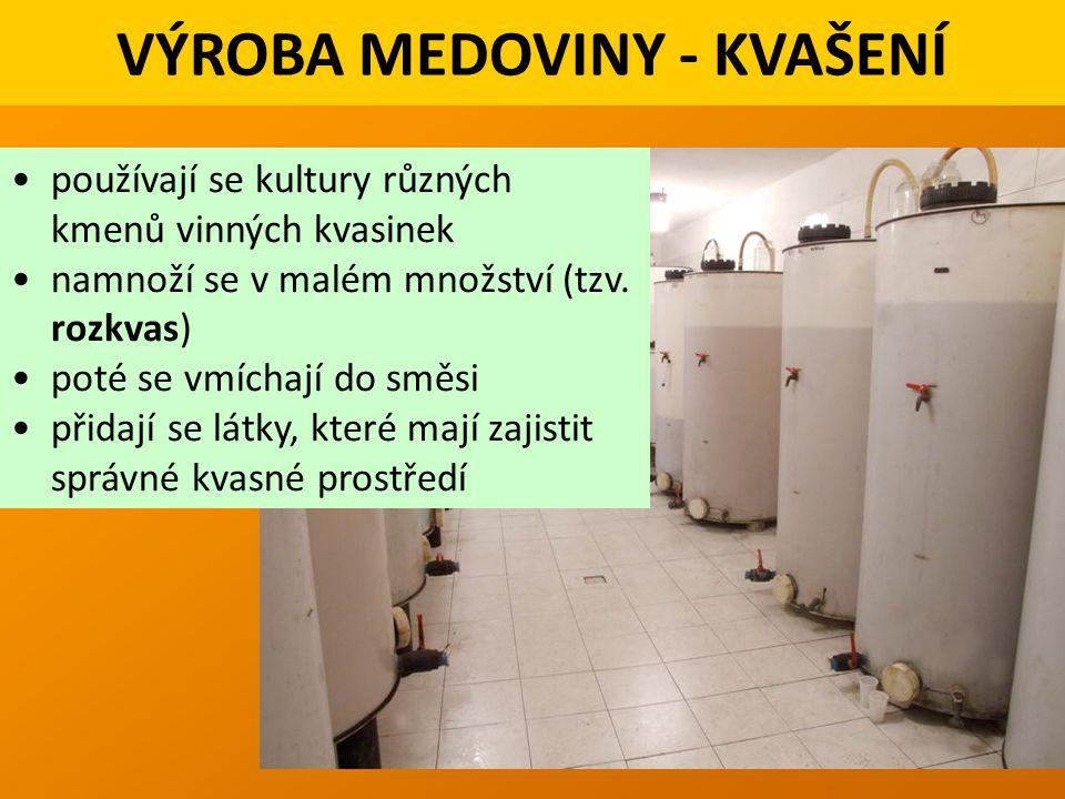 VÝROBA MEDOVINY - KVAŠENÍ používají se kultury různých kmenů vinných kvasinek namnoží se v malém množství (tzv.
