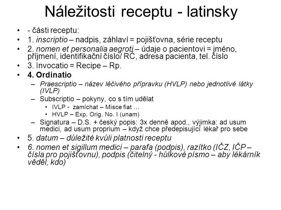 Náležitosti receptu - latinsky - části receptu: 1.