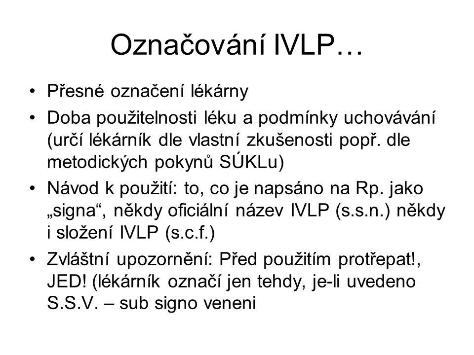 Označování IVLP… Přesné označení lékárny Doba použitelnosti léku a podmínky uchovávání (určí lékárník dle vlastní zkušenosti popř.
