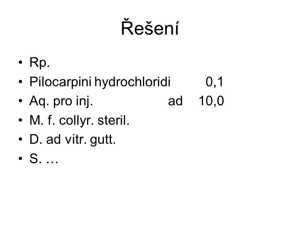 Řešení Rp.Pilocarpini hydrochloridi 0,1 Aq. pro inj.ad10,0 M.