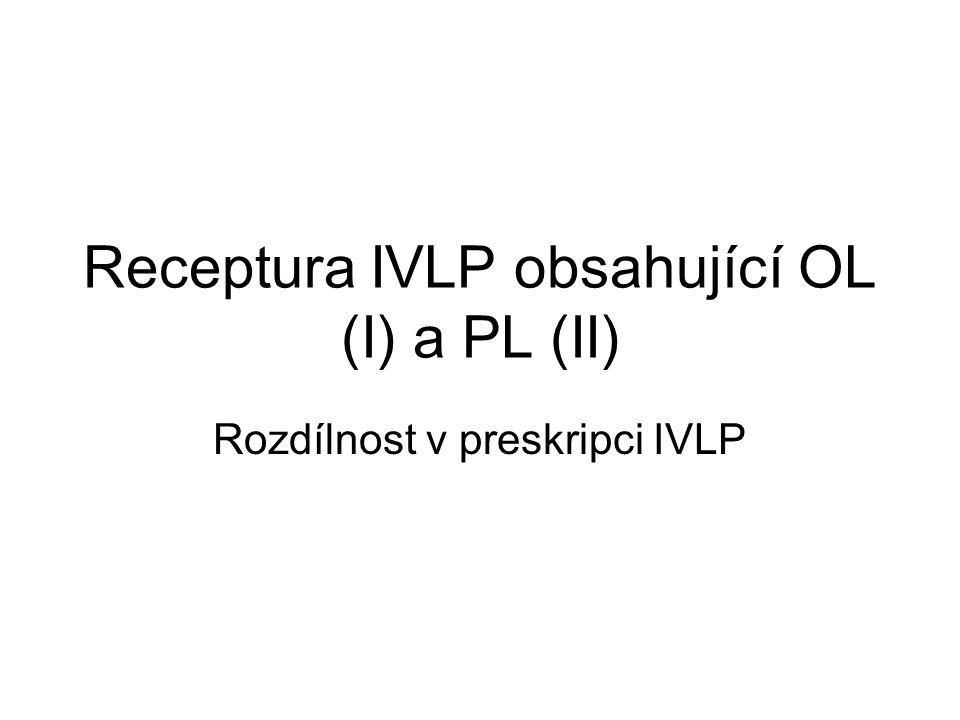 Receptura IVLP obsahující OL (I) a PL (II) Rozdílnost v preskripci IVLP