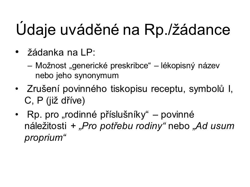 """Údaje uváděné na Rp./žádance žádanka na LP: –Možnost """"generické preskribce – lékopisný název nebo jeho synonymum Zrušení povinného tiskopisu receptu, symbolů I, C, P (již dříve) Rp."""