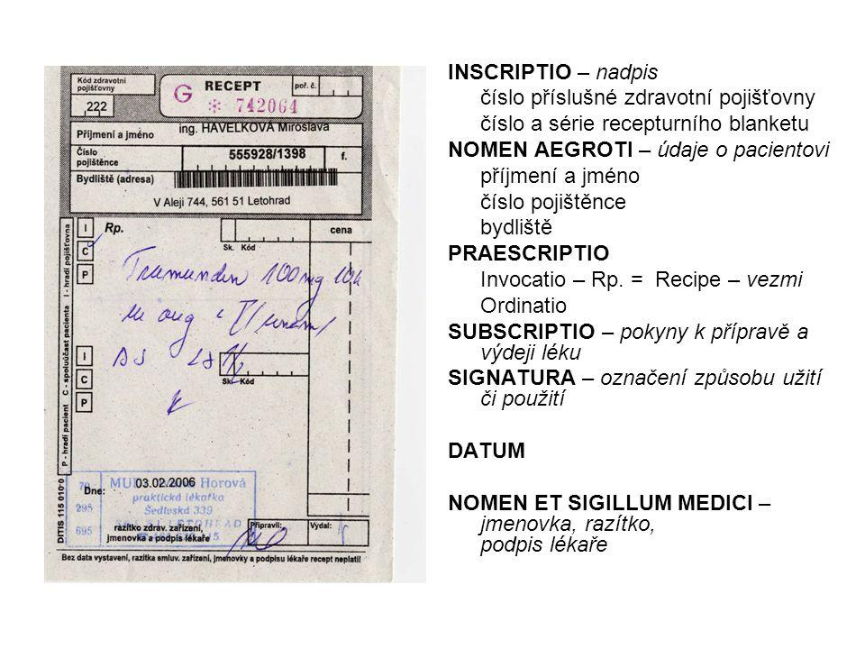 INSCRIPTIO – nadpis číslo příslušné zdravotní pojišťovny číslo a série recepturního blanketu NOMEN AEGROTI – údaje o pacientovi příjmení a jméno číslo