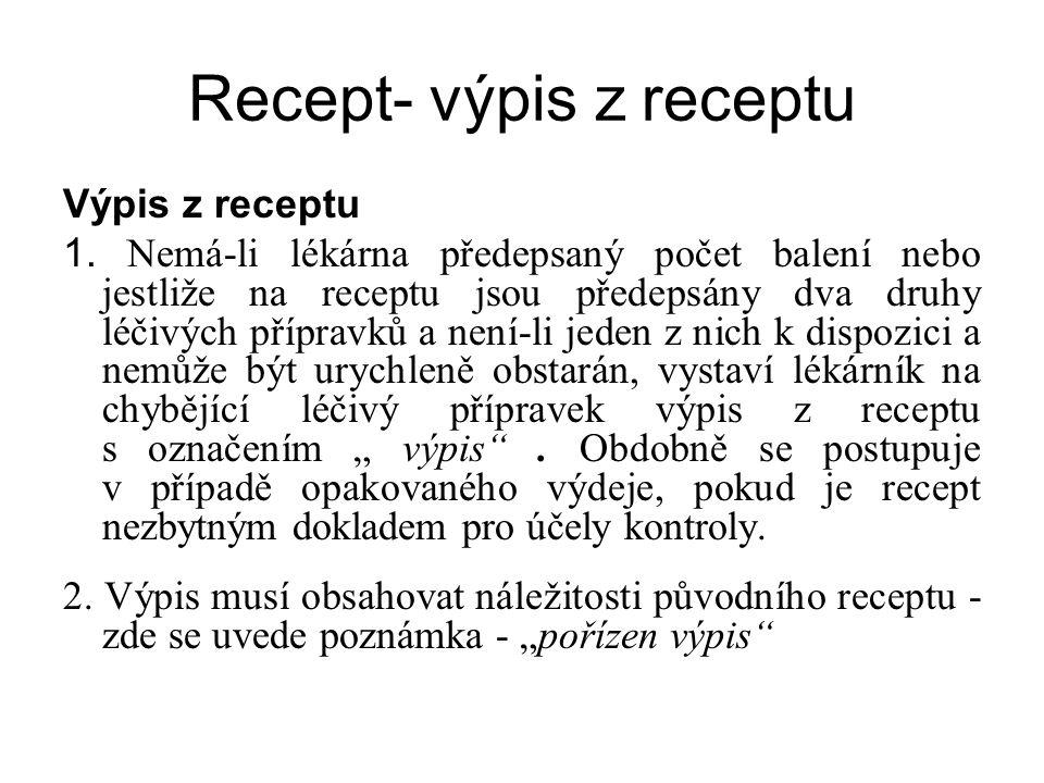 Recept- výpis z receptu Výpis z receptu 1. Nemá-li lékárna předepsaný počet balení nebo jestliže na receptu jsou předepsány dva druhy léčivých příprav