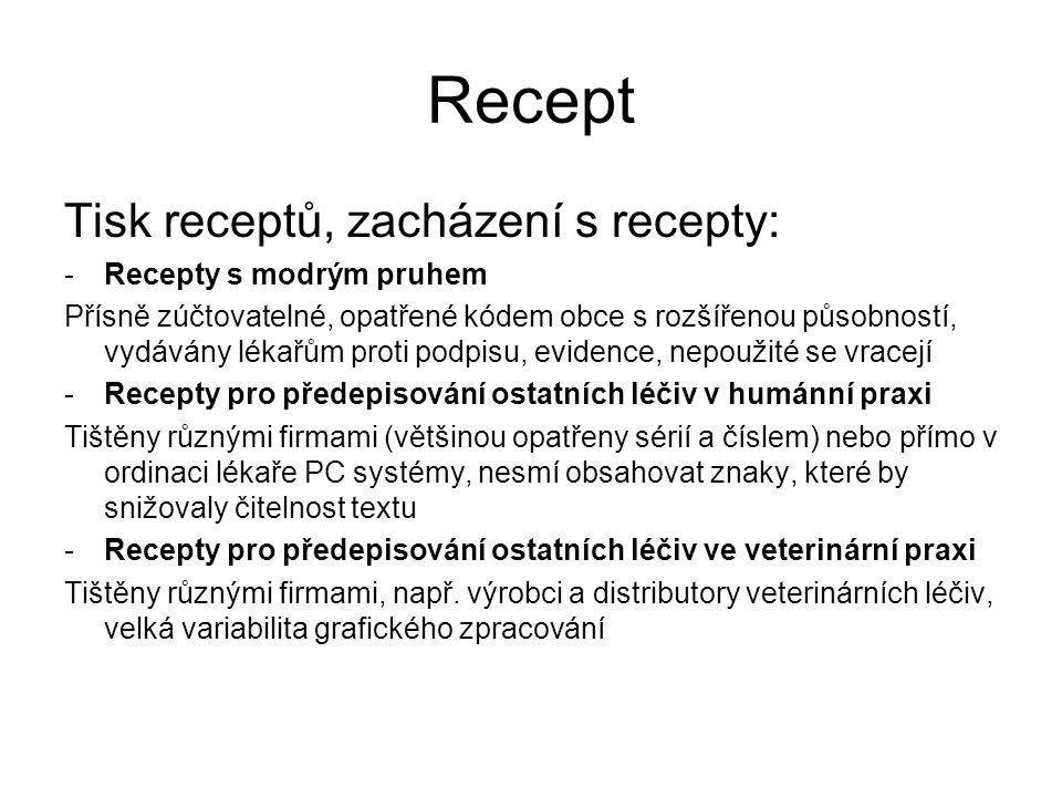 Recept Tisk receptů, zacházení s recepty: -Recepty s modrým pruhem Přísně zúčtovatelné, opatřené kódem obce s rozšířenou působností, vydávány lékařům