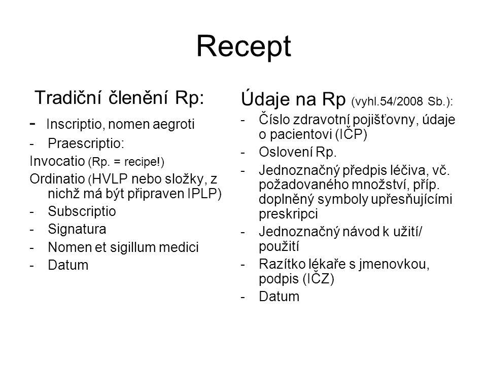 Recept- předepisování HVLP registrovaný název (nominativ) léková forma, síla, velikost balení (při vystavení předpisu počítačovým systémem lékaře často bývá vytištěn i sedmimístný kód SÚKL, který jednoznačně charakterizuje předepisovaný přípravek) Subscriptio: uveden počet balení, jež mají být vydána Signatura: musí umožňovat přesné stanovení dávky LL obsažené v přípravku, které pacient užije v 1 dávce i během 24 hodin (povinnost farmaceuta kontrolovat výši předepsaných dávek)