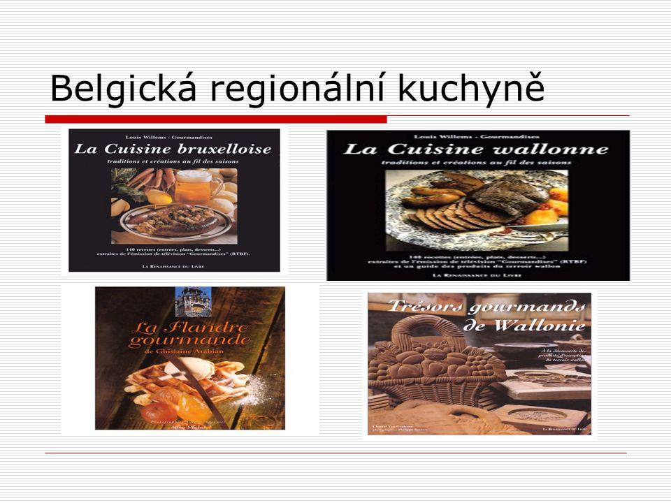 Charakteristika  Výtečná kuchyně s původními národními pokrmy  Vysoká úroveň gastronomie  Obohacuje se pokrmy ze sousedních zemí – Francie a Belgie  Belgičané mají potěšení z dobrého jídla