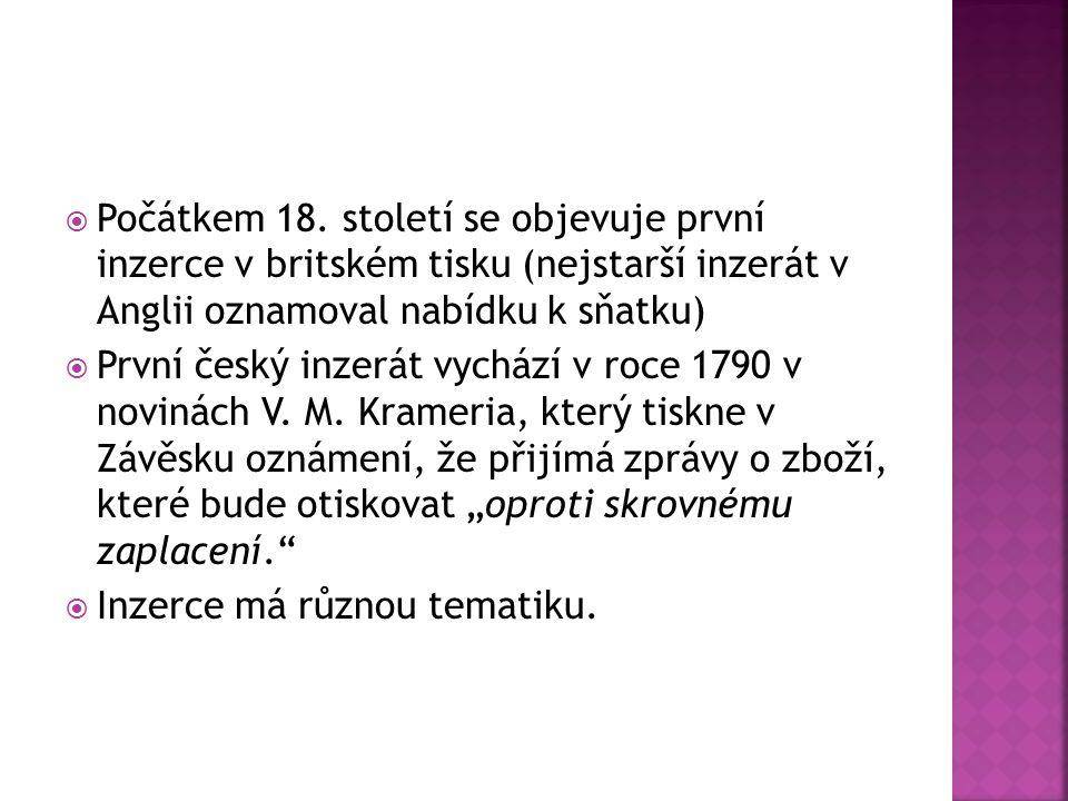  Počátkem 18. století se objevuje první inzerce v britském tisku (nejstarší inzerát v Anglii oznamoval nabídku k sňatku)  První český inzerát vycház