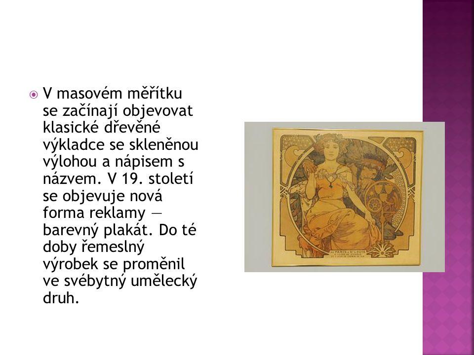  V masovém měřítku se začínají objevovat klasické dřevěné výkladce se skleněnou výlohou a nápisem s názvem. V 19. století se objevuje nová forma rekl