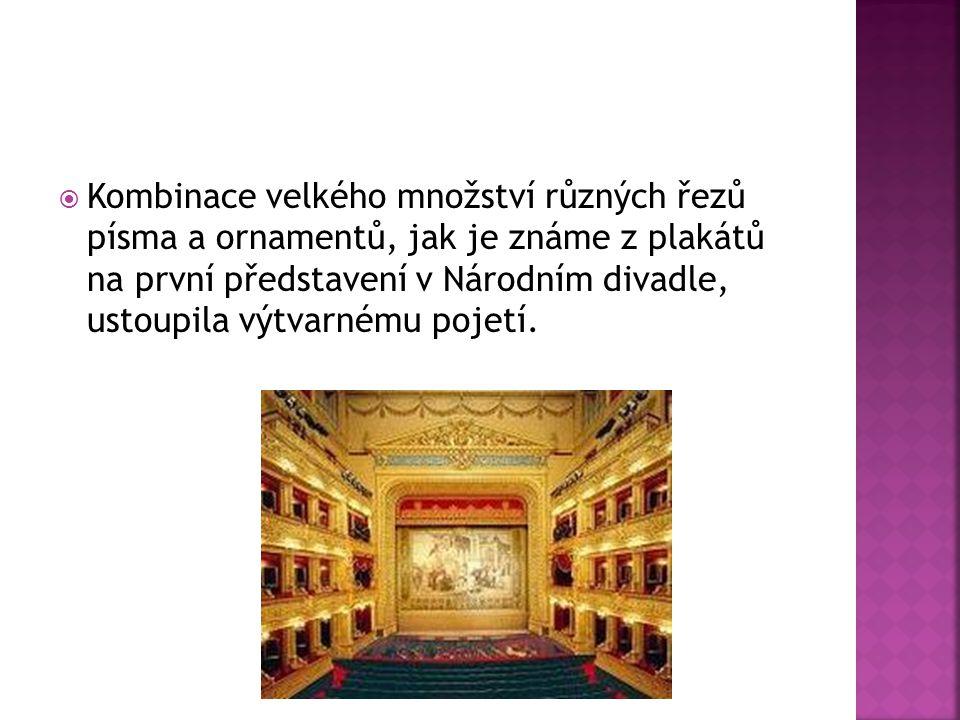 Kombinace velkého množství různých řezů písma a ornamentů, jak je známe z plakátů na první představení v Národním divadle, ustoupila výtvarnému pojetí.