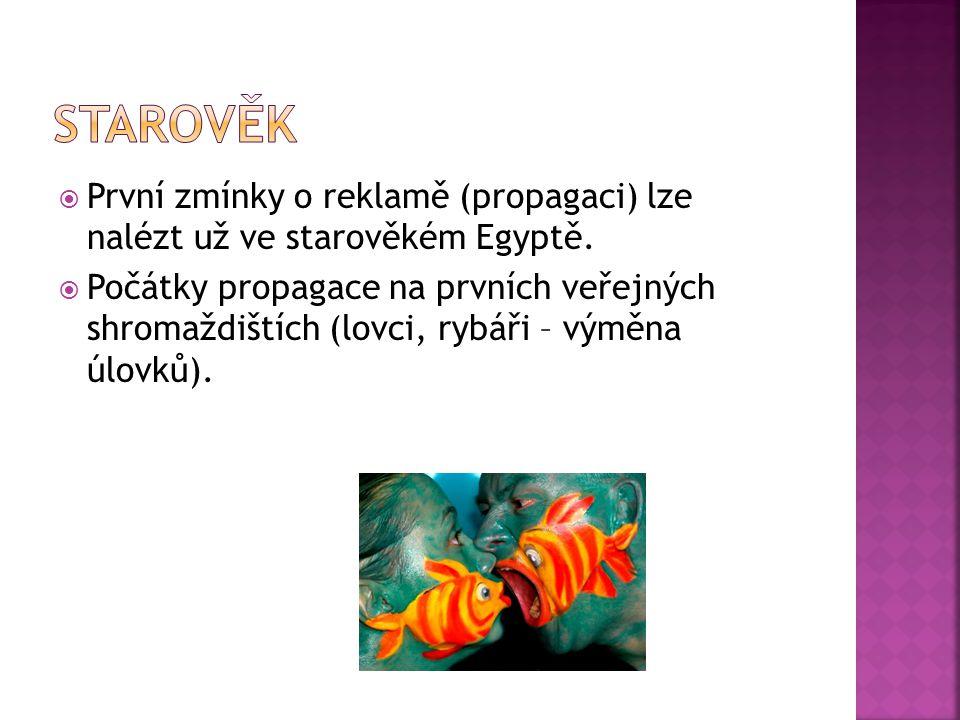  První zmínky o reklamě (propagaci) lze nalézt už ve starověkém Egyptě.  Počátky propagace na prvních veřejných shromaždištích (lovci, rybáři – výmě