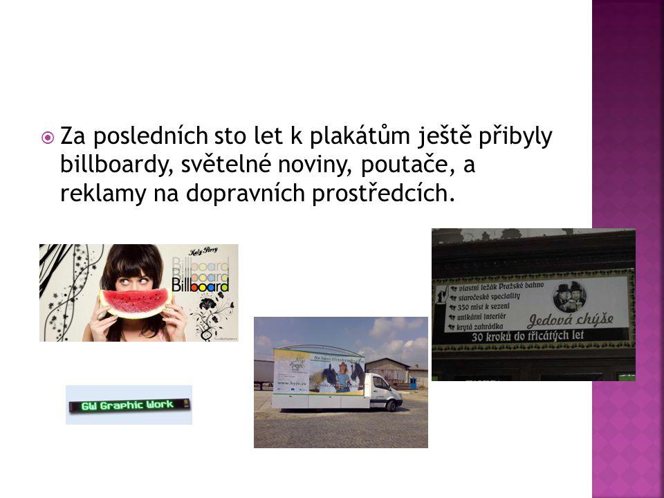 Za posledních sto let k plakátům ještě přibyly billboardy, světelné noviny, poutače, a reklamy na dopravních prostředcích.