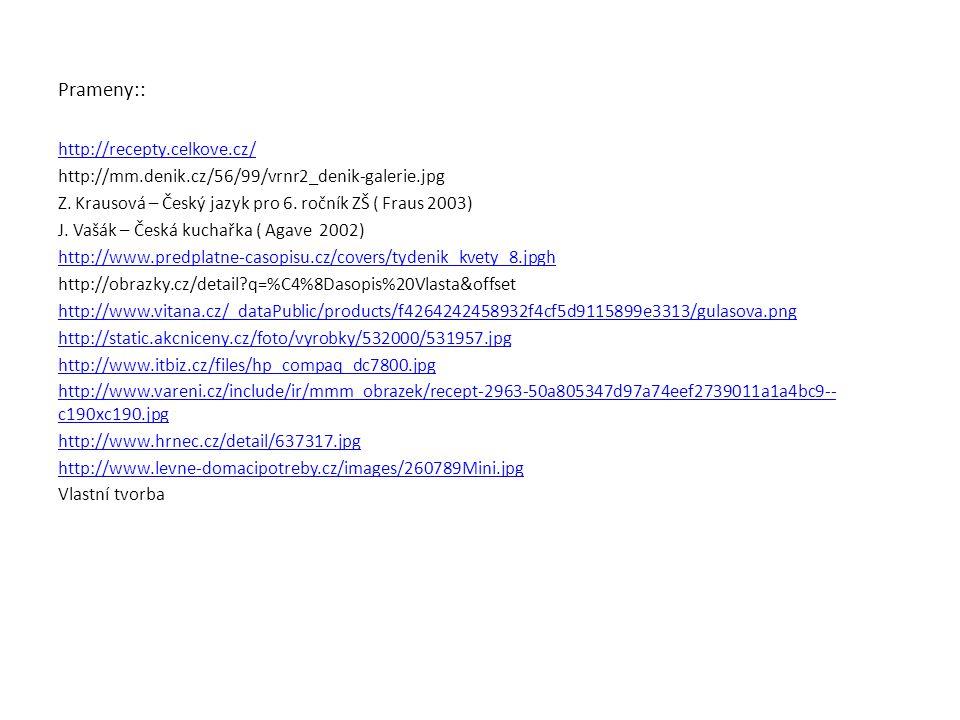 Prameny:: http://recepty.celkove.cz/ http://mm.denik.cz/56/99/vrnr2_denik-galerie.jpg Z.