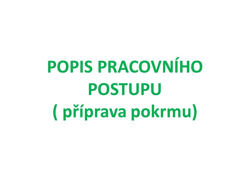 POPIS PRACOVNÍHO POSTUPU ( příprava pokrmu)