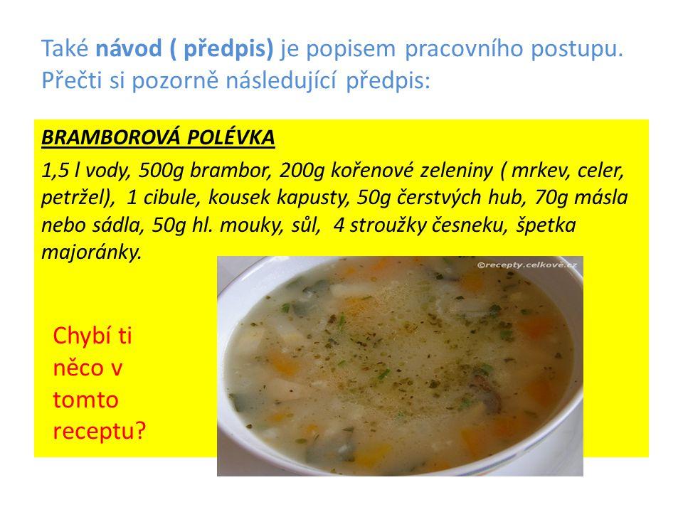 Správně – recept není celý.Chybí postup přípravy polévky.