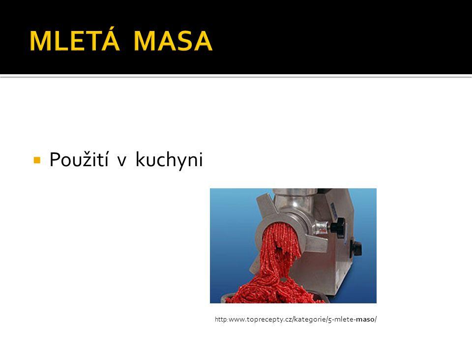  Použití v kuchyni http: www.toprecepty.cz/kategorie/5-mlete-maso/