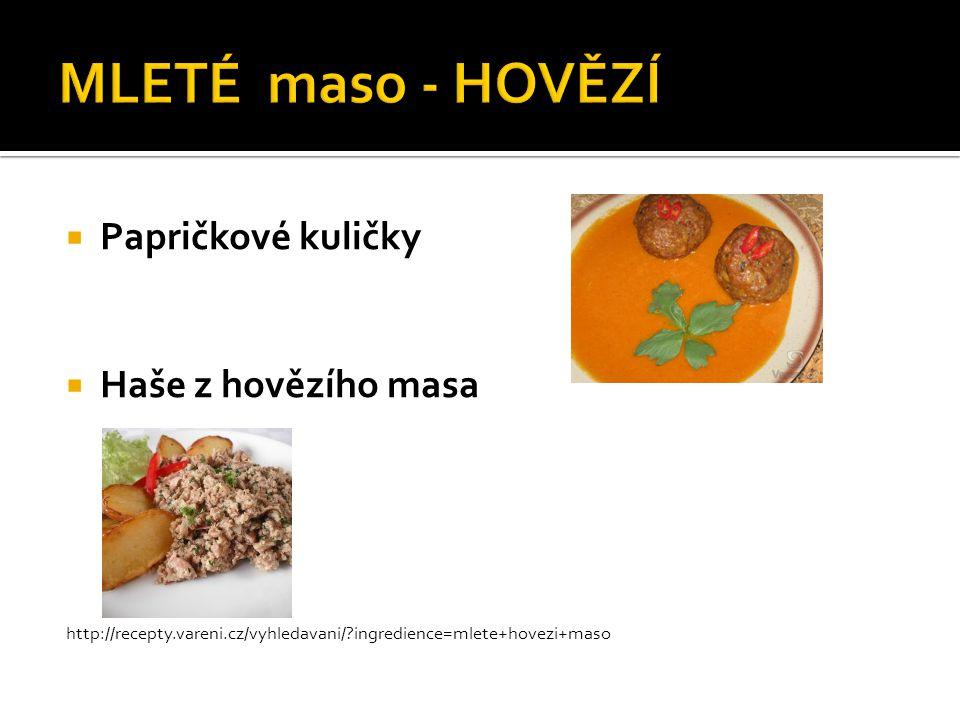  Papričkové kuličky  Haše z hovězího masa http://recepty.vareni.cz/vyhledavani/?ingredience=mlete+hovezi+maso