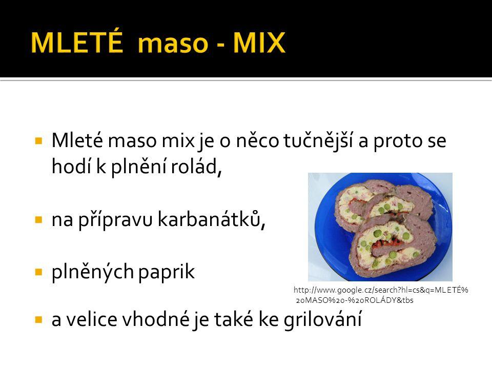  Mleté maso mix je o něco tučnější a proto se hodí k plnění rolád,  na přípravu karbanátků,  plněných paprik http://www.google.cz/search?hl=cs&q=ML