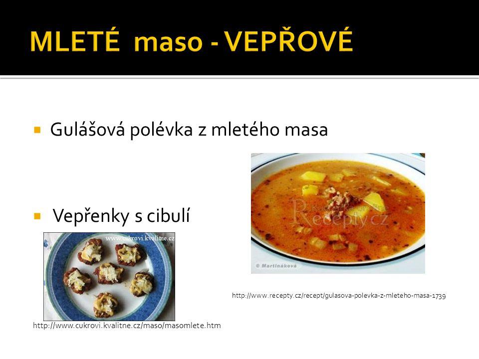  Gulášová polévka z mletého masa  Vepřenky s cibulí http://www.recepty.cz/recept/gulasova-polevka-z-mleteho-masa-1739 http://www.cukrovi.kvalitne.cz