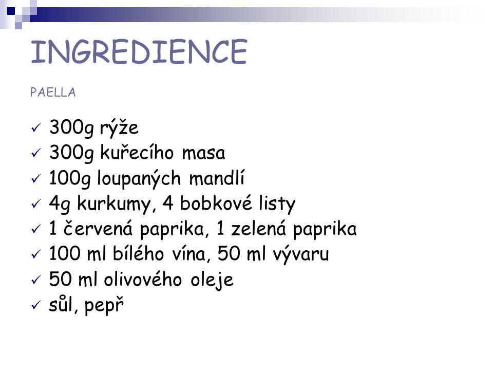 INGREDIENCE PAELLA 300g rýže 300g kuřecího masa 100g loupaných mandlí 4g kurkumy, 4 bobkové listy 1 červená paprika, 1 zelená paprika 100 ml bílého ví