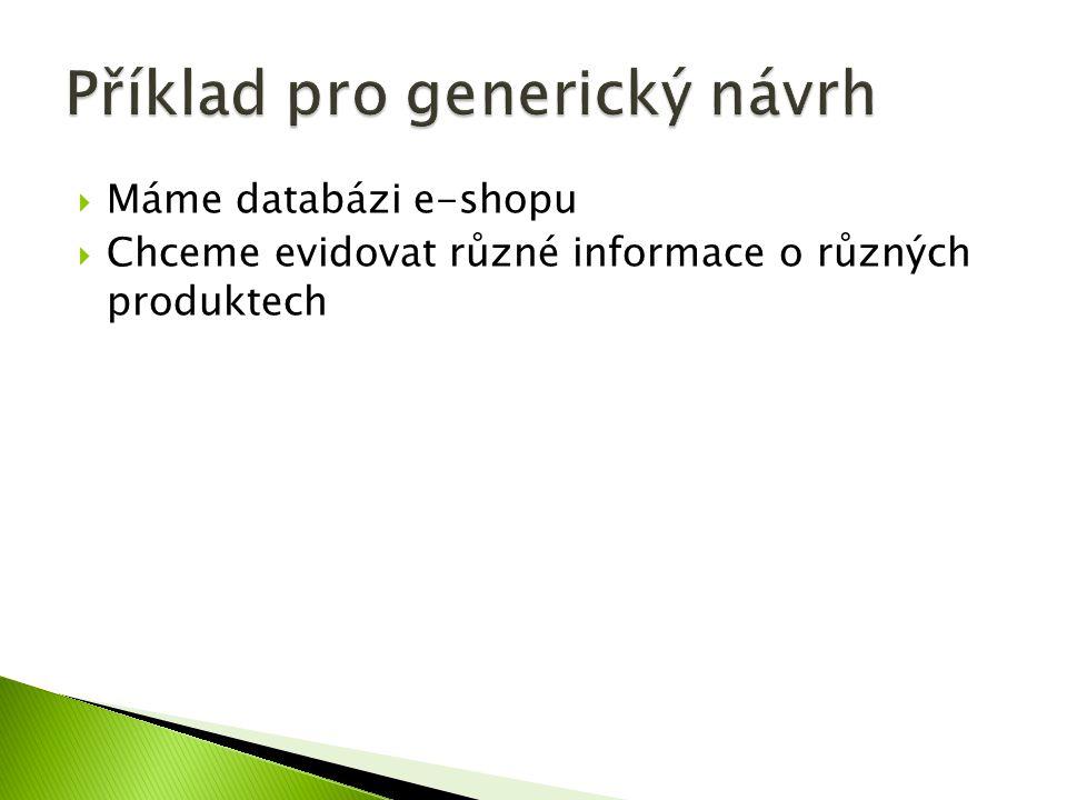  Máme databázi e-shopu  Chceme evidovat různé informace o různých produktech