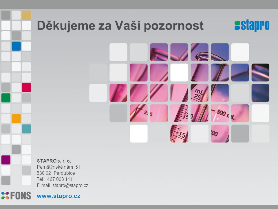 Děkujeme za Vaši pozornost STAPRO s. r. o. Pernštýnské nám. 51 530 02 Pardubice Tel.: 467 003 111 E-mail: stapro@stapro.cz www.stapro.cz