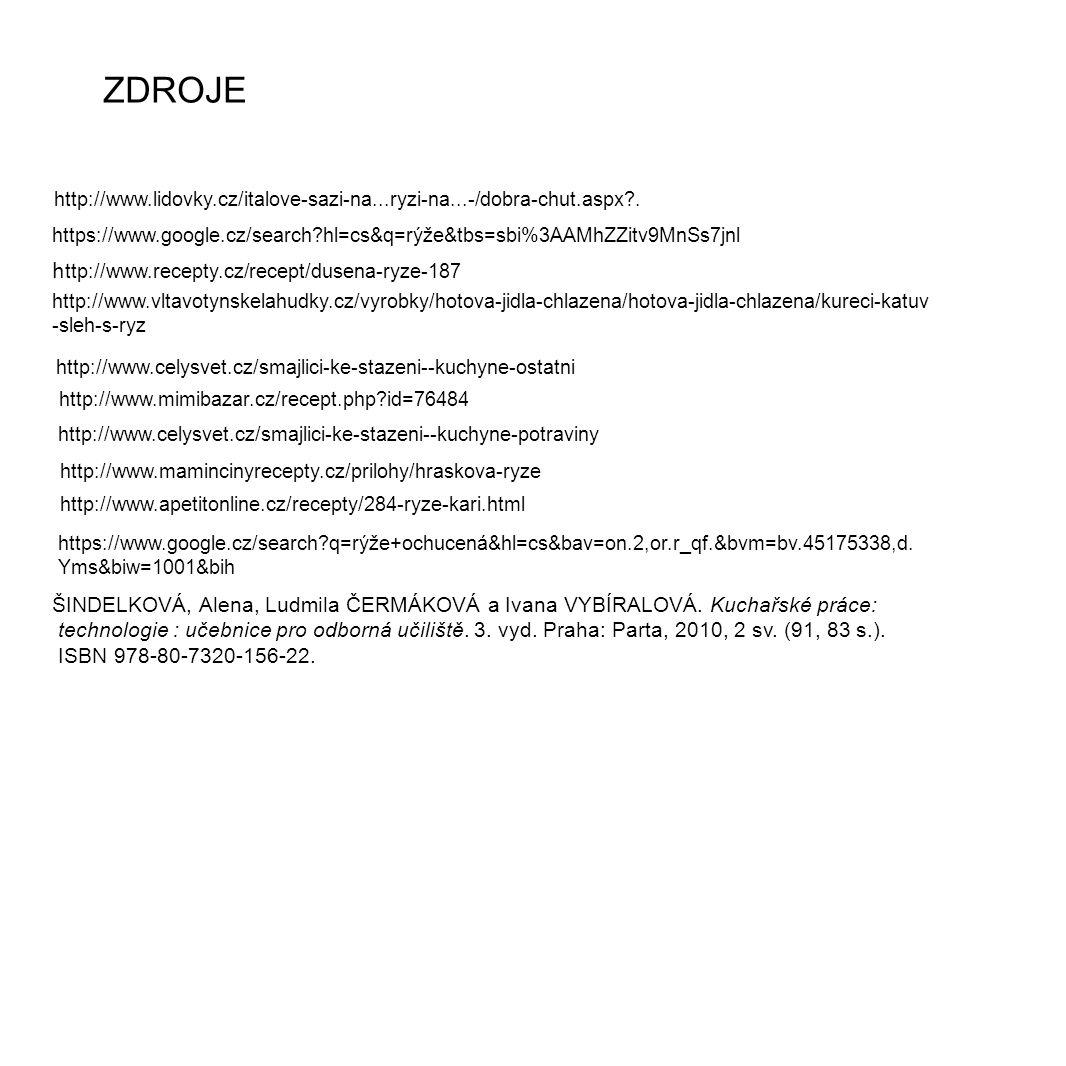 http://www.lidovky.cz/italove-sazi-na...ryzi-na...-/dobra-chut.aspx?. ZDROJE https://www.google.cz/search?hl=cs&q=rýže&tbs=sbi%3AAMhZZitv9MnSs7jnl h t