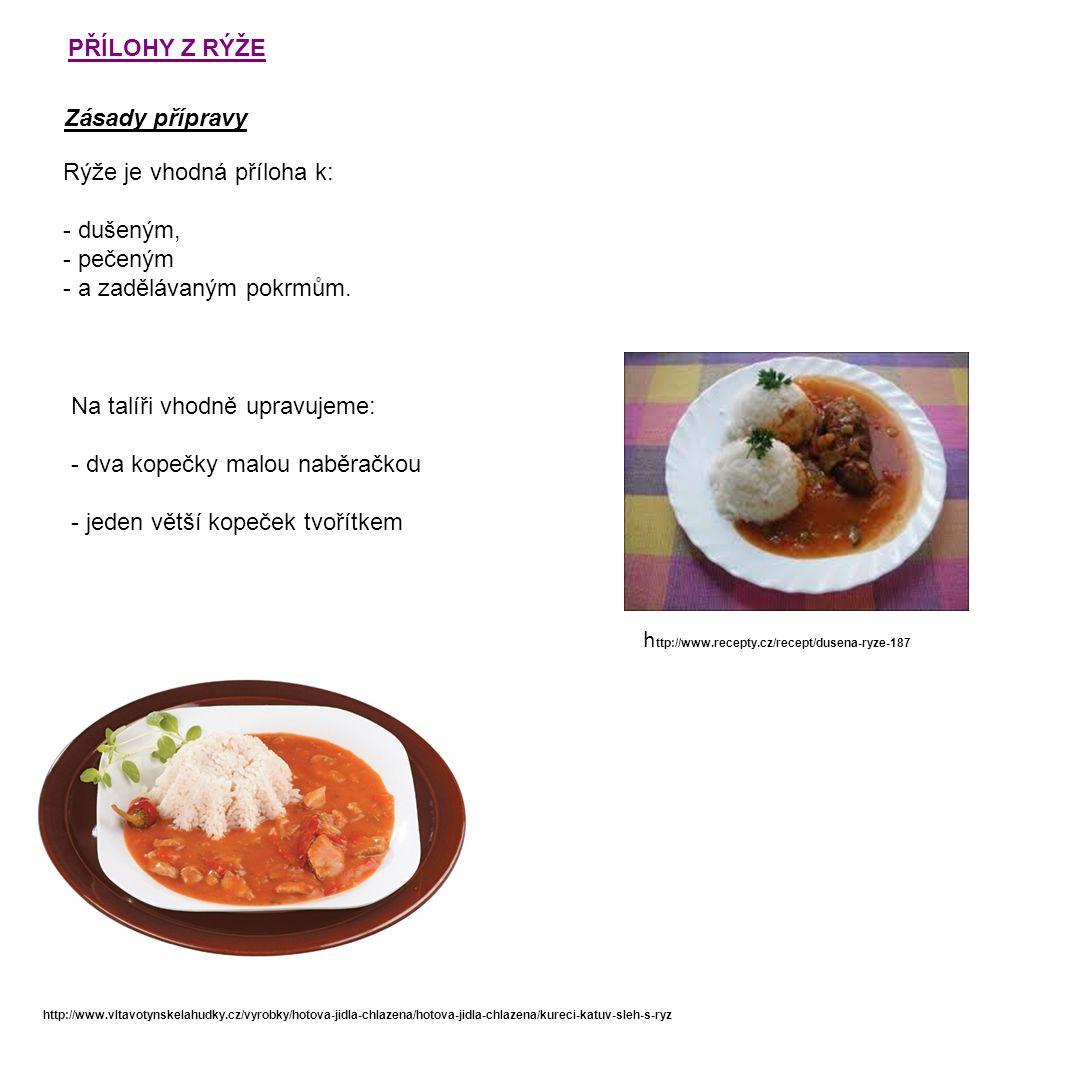 PŘÍLOHY Z RÝŽE Zásady přípravy Rýže je vhodná příloha k: - dušeným, - pečeným - a zadělávaným pokrmům.