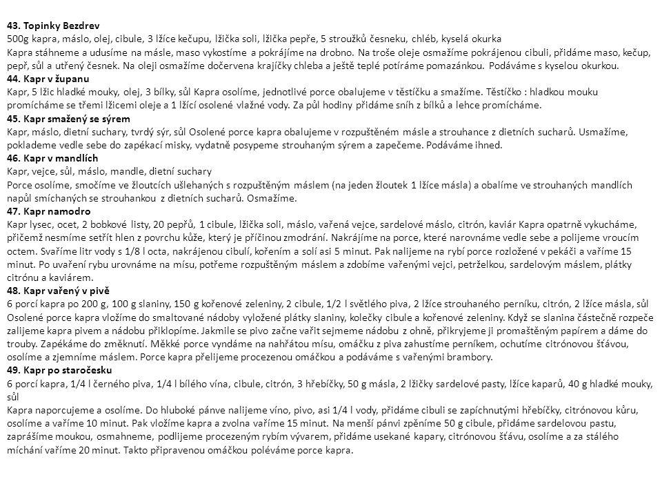 43. Topinky Bezdrev 500g kapra, máslo, olej, cibule, 3 lžíce kečupu, lžička soli, lžička pepře, 5 stroužků česneku, chléb, kyselá okurka Kapra stáhnem