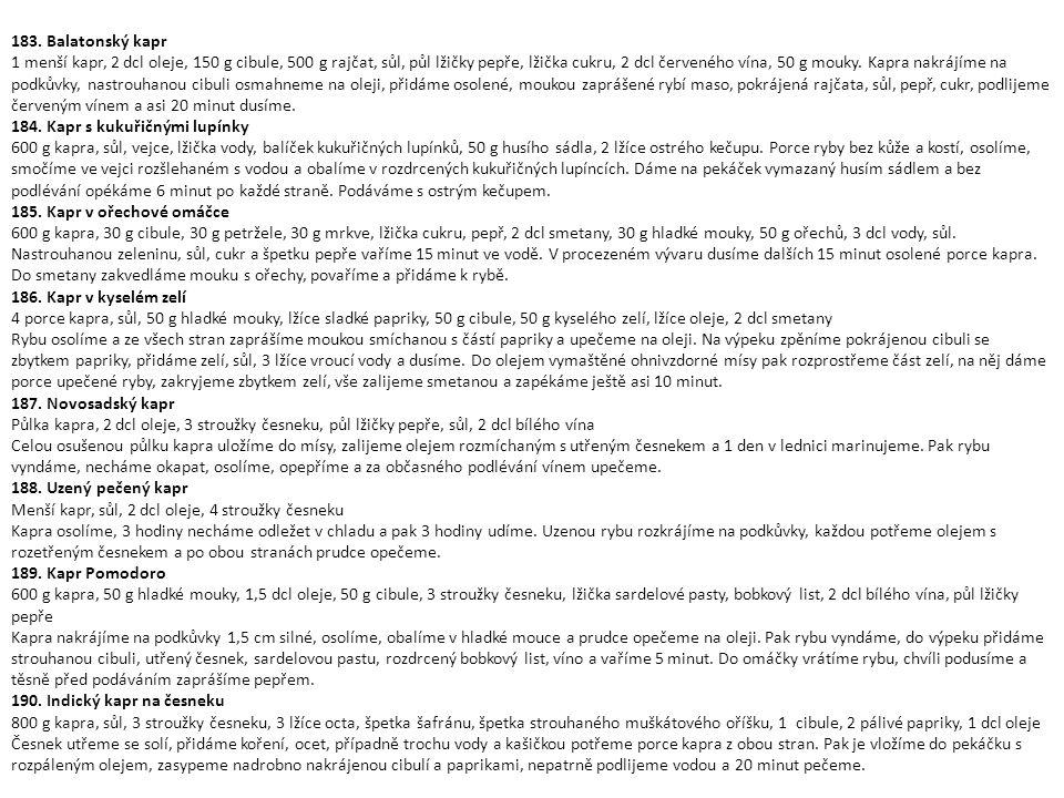 183. Balatonský kapr 1 menší kapr, 2 dcl oleje, 150 g cibule, 500 g rajčat, sůl, půl lžičky pepře, lžička cukru, 2 dcl červeného vína, 50 g mouky. Kap