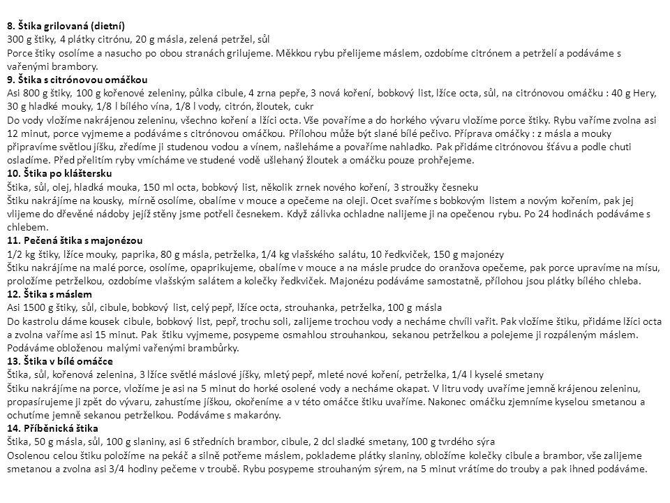 8. Štika grilovaná (dietní) 300 g štiky, 4 plátky citrónu, 20 g másla, zelená petržel, sůl Porce štiky osolíme a nasucho po obou stranách grilujeme. M
