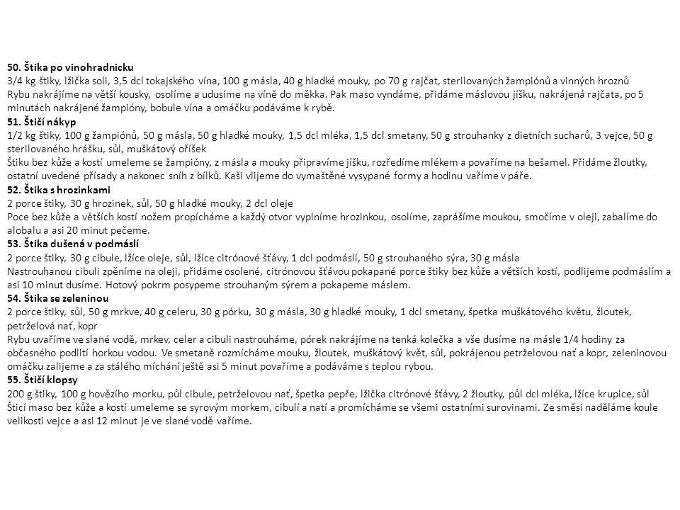 50. Štika po vinohradnicku 3/4 kg štiky, lžička soli, 3,5 dcl tokajského vína, 100 g másla, 40 g hladké mouky, po 70 g rajčat, sterilovaných žampiónů