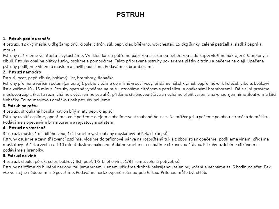 PSTRUH 1. Pstruh podle uzenáře 4 pstruzi, 12 dkg másla, 6 dkg žampiónů, cibule, citrón, sůl, pepř, olej, bílé víno, worchester, 15 dkg šunky, zelená p
