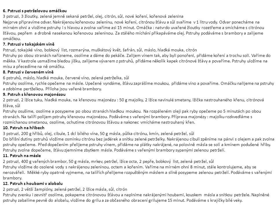 6. Pstruzi s petrželovou omáčkou 3 pstruzi, 3 žloutky, zelená jemně sekaná petržel, olej, citrón, sůl, nové koření, kořenová zelenina Nejprve připraví