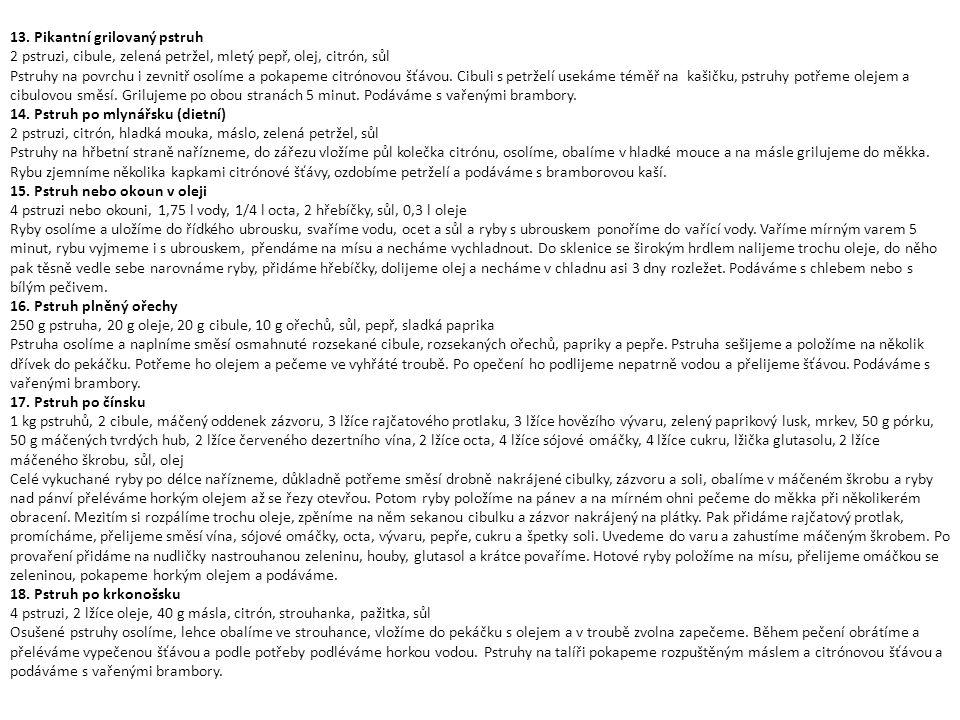 13. Pikantní grilovaný pstruh 2 pstruzi, cibule, zelená petržel, mletý pepř, olej, citrón, sůl Pstruhy na povrchu i zevnitř osolíme a pokapeme citróno