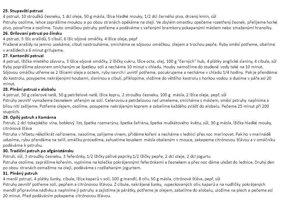 25. Stupavští pstruzi 4 pstruzi, 10 stroužků česneku, 1 dcl oleje, 50 g másla, lžíce hladké mouky, 1/2 dcl černého piva, drcený kmín, sůl Pstruhy osol