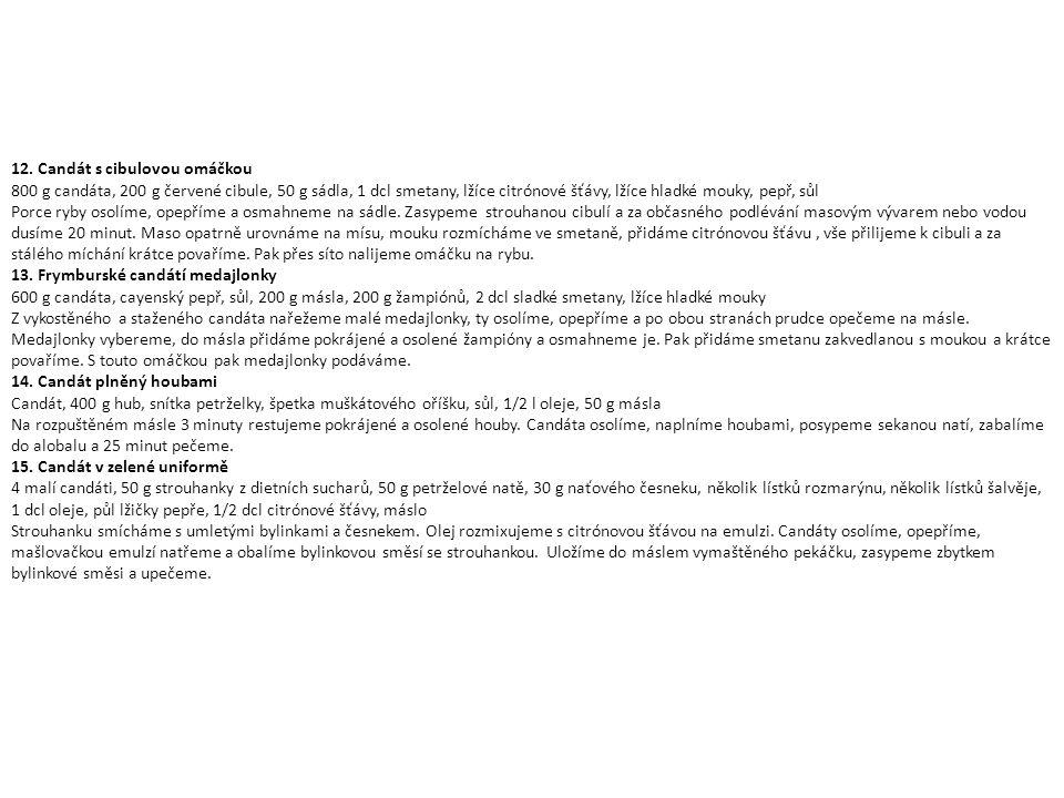 12. Candát s cibulovou omáčkou 800 g candáta, 200 g červené cibule, 50 g sádla, 1 dcl smetany, lžíce citrónové šťávy, lžíce hladké mouky, pepř, sůl Po