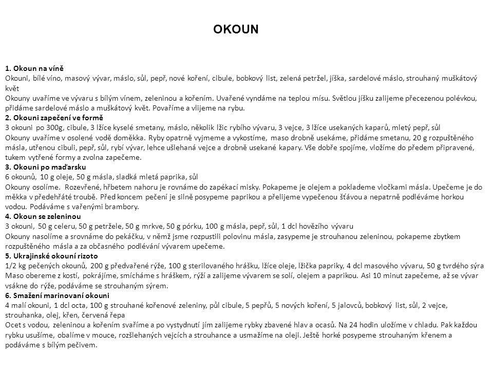 OKOUN 1. Okoun na víně Okouni, bílé víno, masový vývar, máslo, sůl, pepř, nové koření, cibule, bobkový list, zelená petržel, jíška, sardelové máslo, s