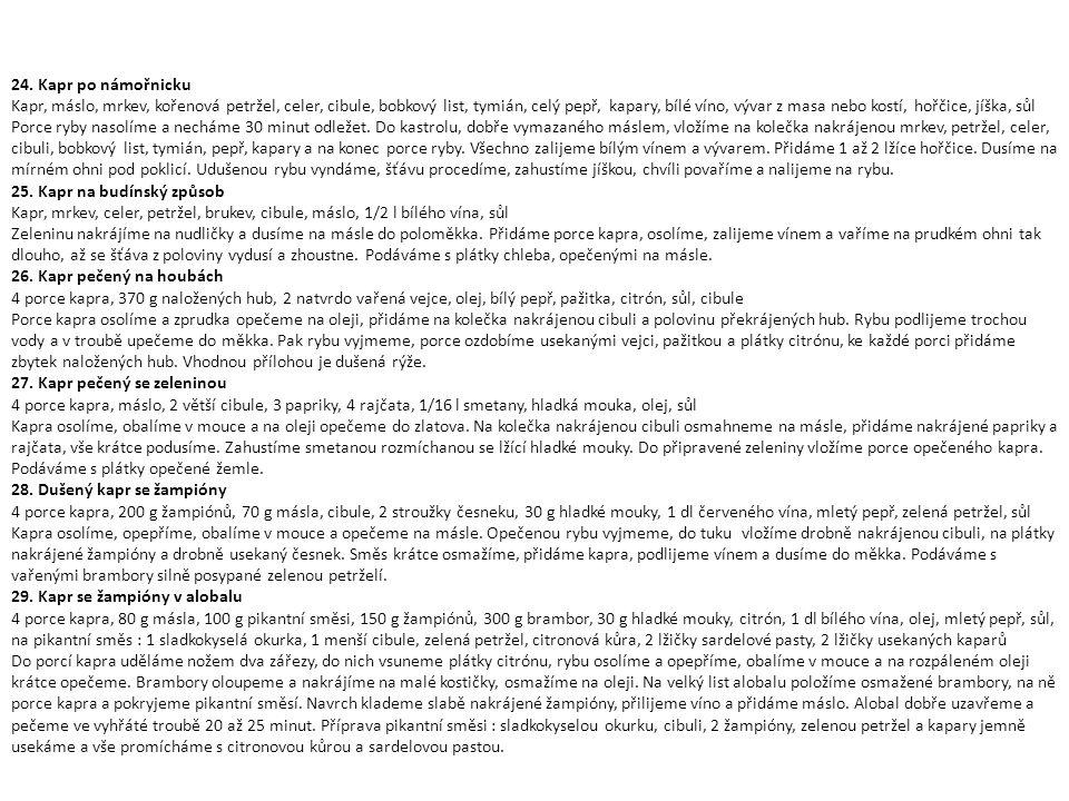 24. Kapr po námořnicku Kapr, máslo, mrkev, kořenová petržel, celer, cibule, bobkový list, tymián, celý pepř, kapary, bílé víno, vývar z masa nebo kost