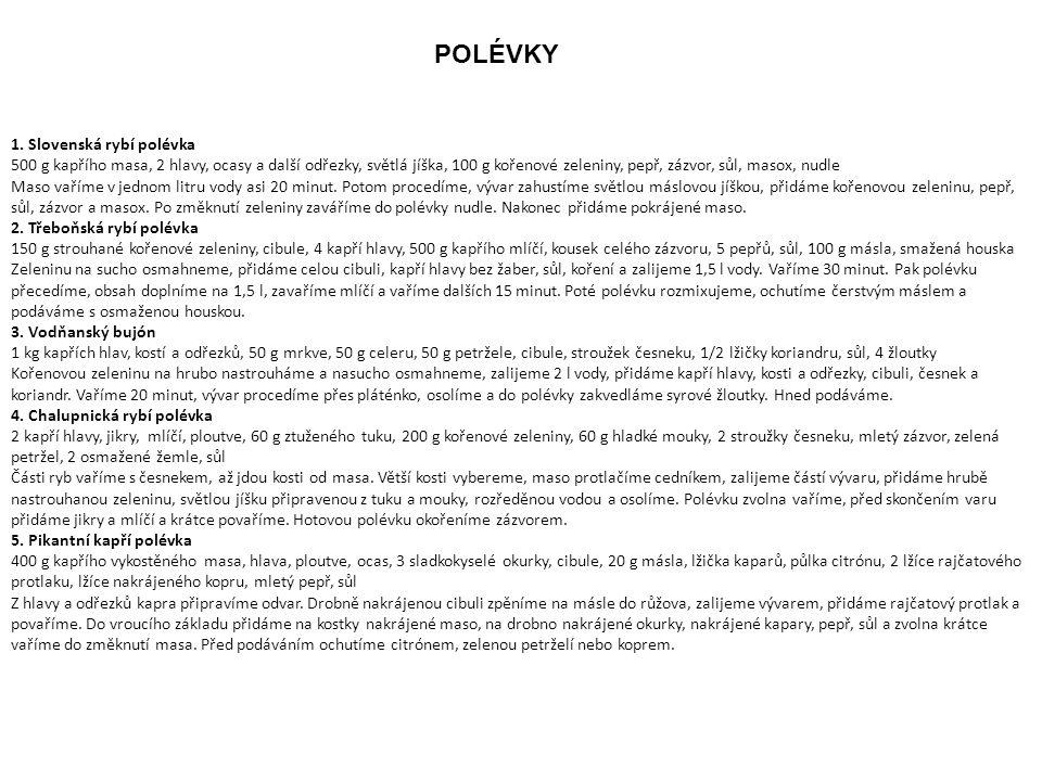 POLÉVKY 1. Slovenská rybí polévka 500 g kapřího masa, 2 hlavy, ocasy a další odřezky, světlá jíška, 100 g kořenové zeleniny, pepř, zázvor, sůl, masox,