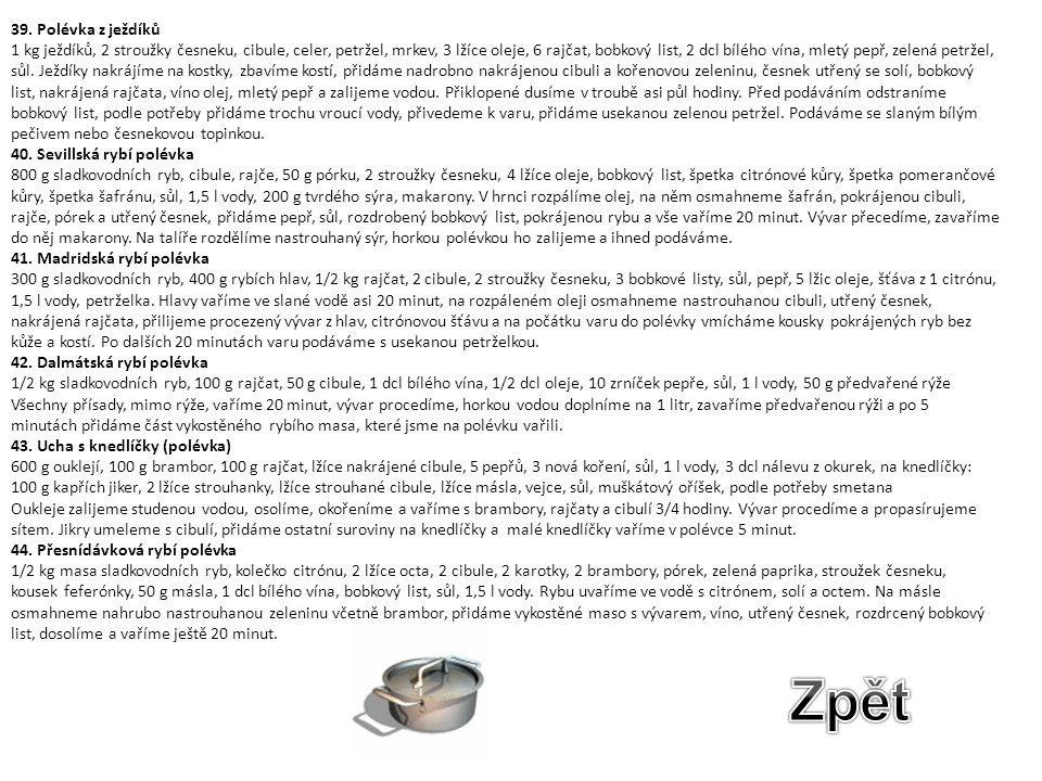 39. Polévka z ježdíků 1 kg ježdíků, 2 stroužky česneku, cibule, celer, petržel, mrkev, 3 lžíce oleje, 6 rajčat, bobkový list, 2 dcl bílého vína, mletý
