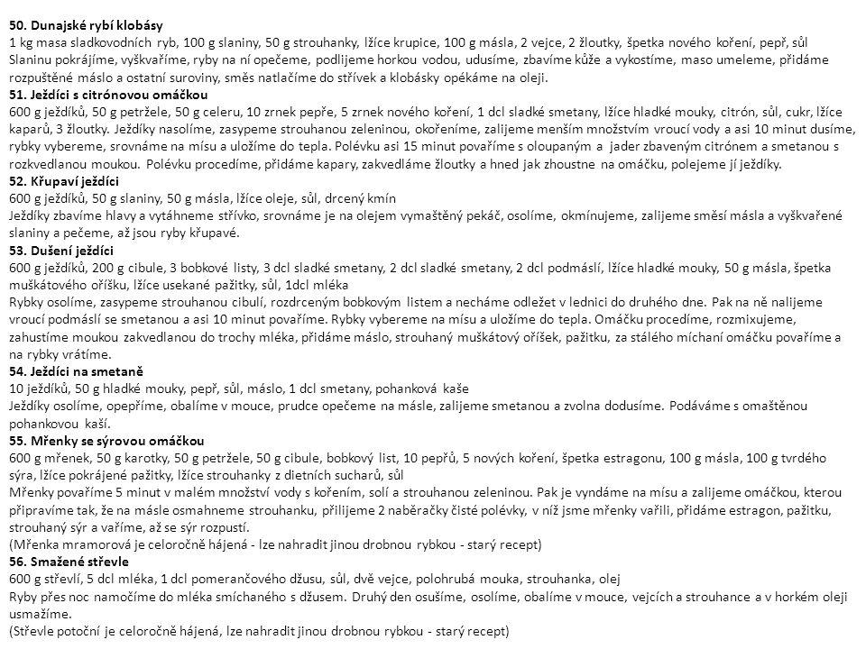 50. Dunajské rybí klobásy 1 kg masa sladkovodních ryb, 100 g slaniny, 50 g strouhanky, lžíce krupice, 100 g másla, 2 vejce, 2 žloutky, špetka nového k