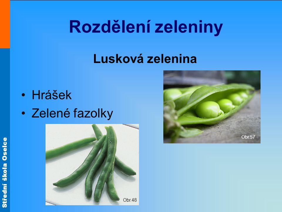 Střední škola Oselce Rozdělení zeleniny Lusková zelenina Hrášek Zelené fazolky Obr.57 Obr.48