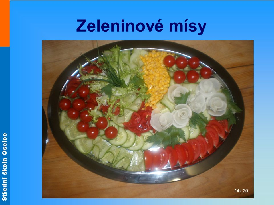 Střední škola Oselce Zeleninové mísy Obr.20