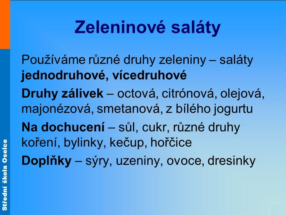 Střední škola Oselce Zeleninové saláty Používáme různé druhy zeleniny – saláty jednodruhové, vícedruhové Druhy zálivek – octová, citrónová, olejová, m