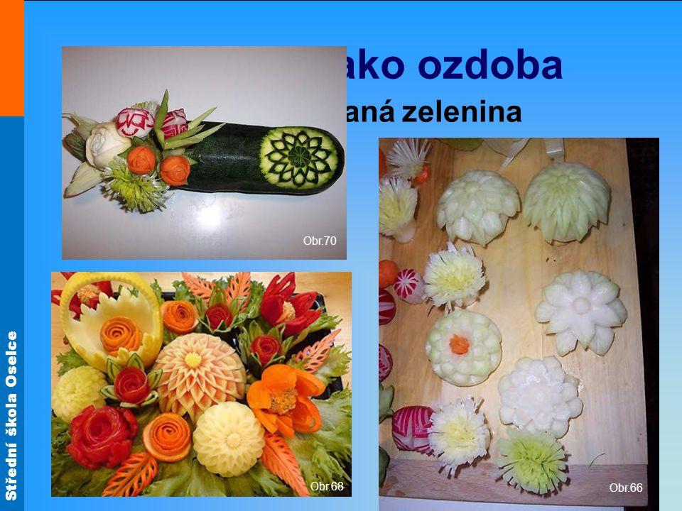 Střední škola Oselce Zelenina jako ozdoba Vyřezávaná zelenina Obr.68 Obr.66 Obr.70
